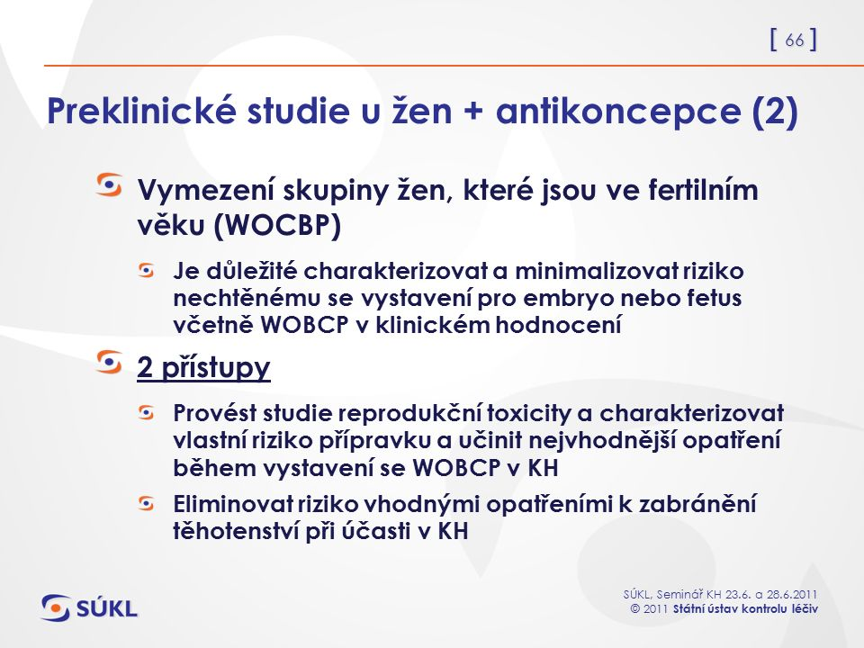 [ 66 ] SÚKL, Seminář KH 23.6. a 28.6.2011 © 2011 Státní ústav kontrolu léčiv Preklinické studie u žen + antikoncepce (2) Vymezení skupiny žen, které j