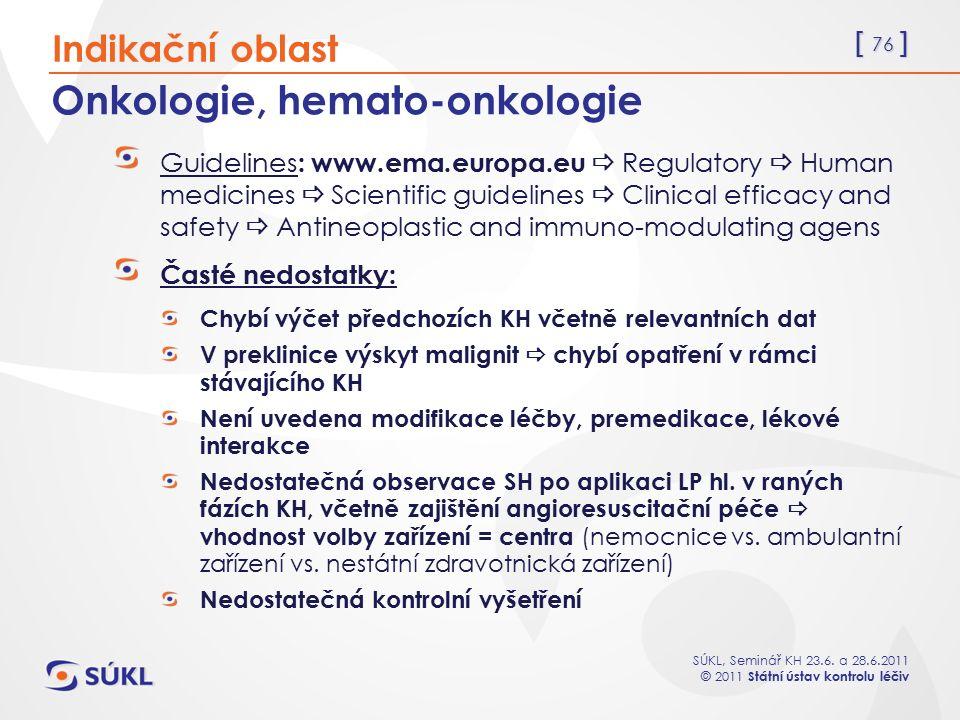[ 76 ] SÚKL, Seminář KH 23.6. a 28.6.2011 © 2011 Státní ústav kontrolu léčiv Onkologie, hemato-onkologie Guidelines : www.ema.europa.eu  Regulatory 