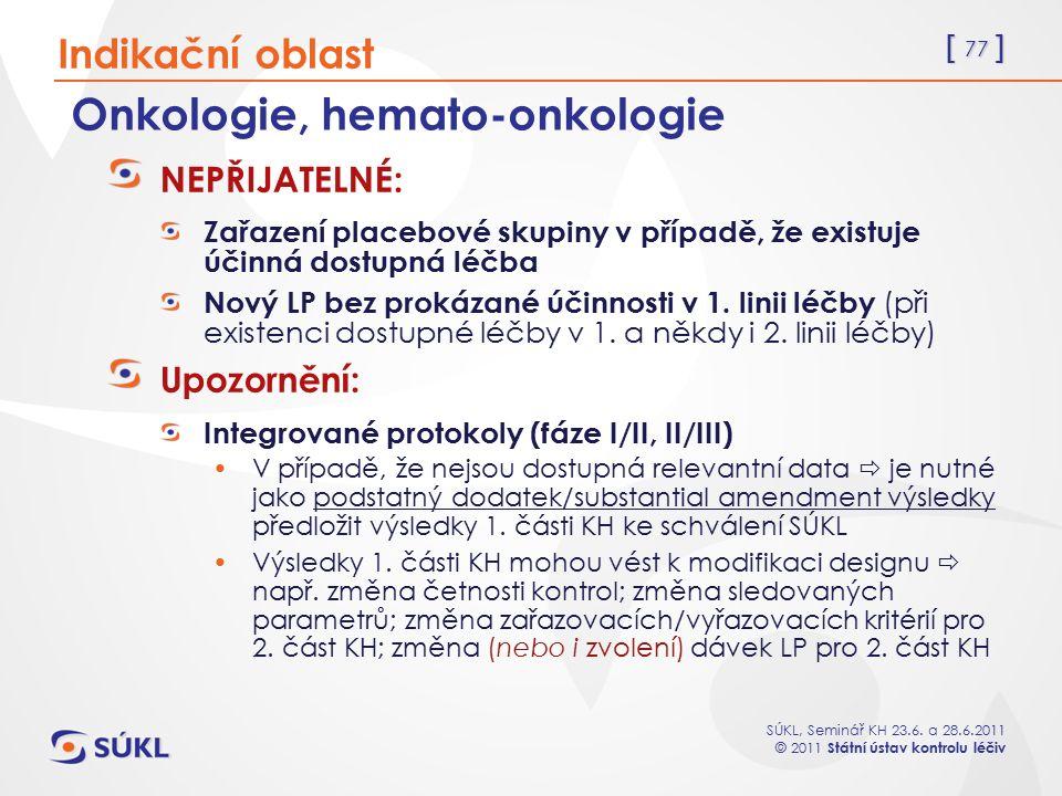 [ 77 ] SÚKL, Seminář KH 23.6. a 28.6.2011 © 2011 Státní ústav kontrolu léčiv Onkologie, hemato-onkologie NEPŘIJATELNÉ: Zařazení placebové skupiny v př