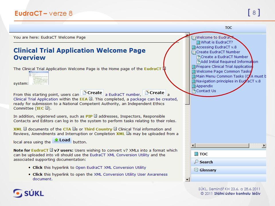 [ 8 ] SÚKL, Seminář KH 23.6. a 28.6.2011 © 2011 Státní ústav kontrolu léčiv EudraCT – verze 8
