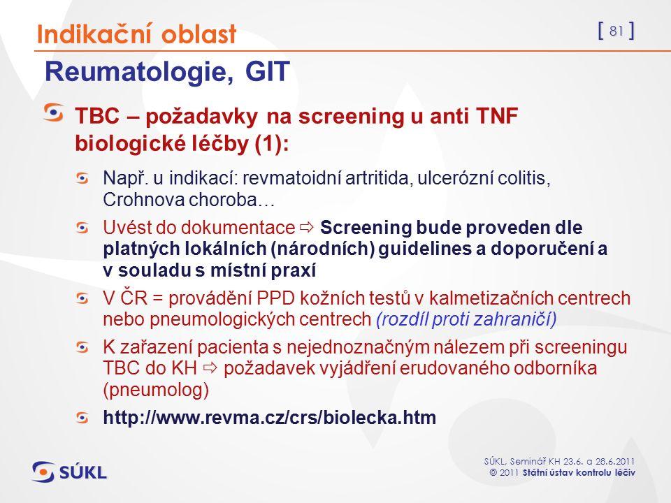 [ 81 ] SÚKL, Seminář KH 23.6. a 28.6.2011 © 2011 Státní ústav kontrolu léčiv Reumatologie, GIT TBC – požadavky na screening u anti TNF biologické léčb