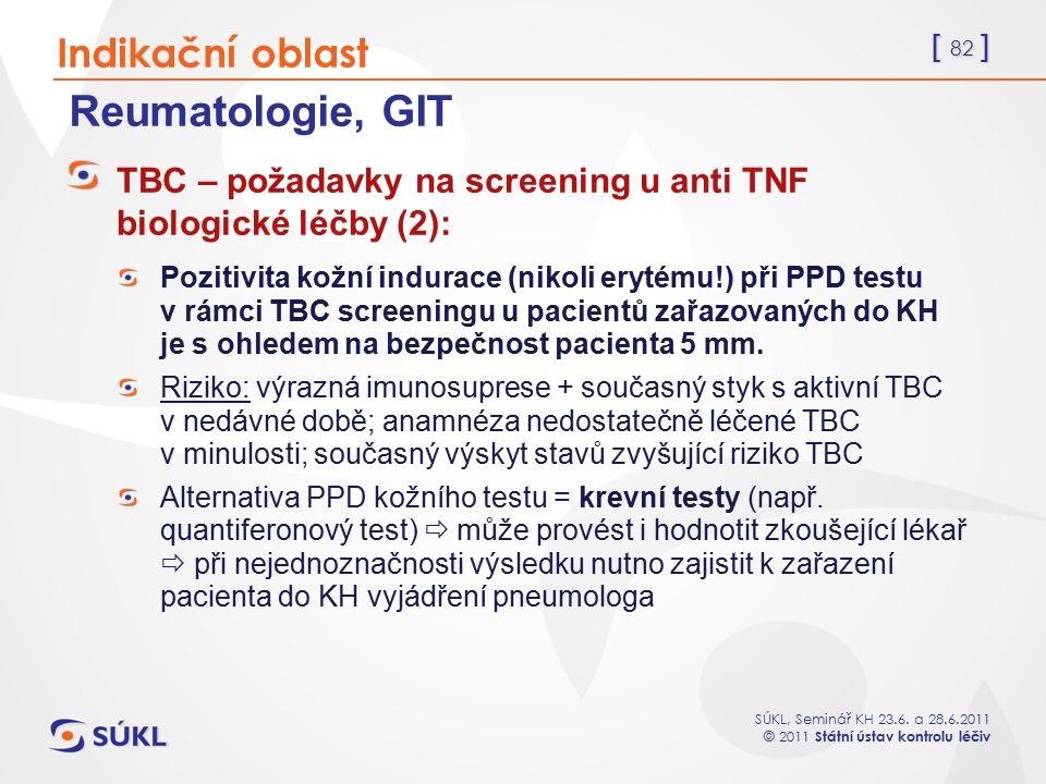 [ 82 ] SÚKL, Seminář KH 23.6. a 28.6.2011 © 2011 Státní ústav kontrolu léčiv Reumatologie, GIT TBC – požadavky na screening u anti TNF biologické léčb
