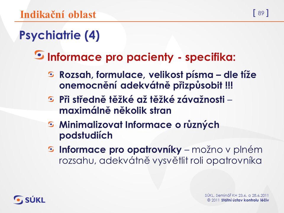 [ 89 ] SÚKL, Seminář KH 23.6. a 28.6.2011 © 2011 Státní ústav kontrolu léčiv Psychiatrie (4) Informace pro pacienty - specifika: Rozsah, formulace, ve