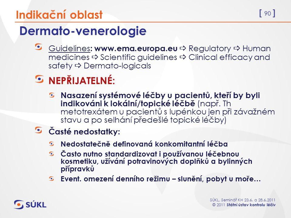 [ 90 ] SÚKL, Seminář KH 23.6. a 28.6.2011 © 2011 Státní ústav kontrolu léčiv Dermato-venerologie Guidelines : www.ema.europa.eu  Regulatory  Human m