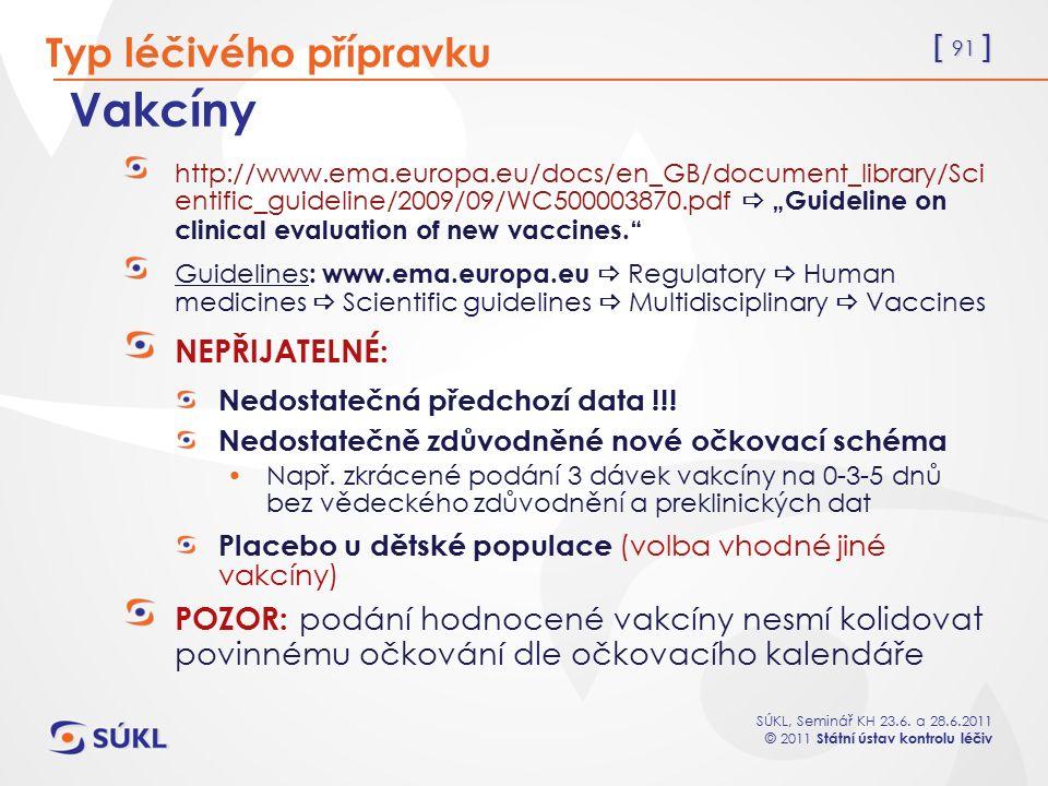 [ 91 ] SÚKL, Seminář KH 23.6. a 28.6.2011 © 2011 Státní ústav kontrolu léčiv Vakcíny http://www.ema.europa.eu/docs/en_GB/document_library/Sci entific_