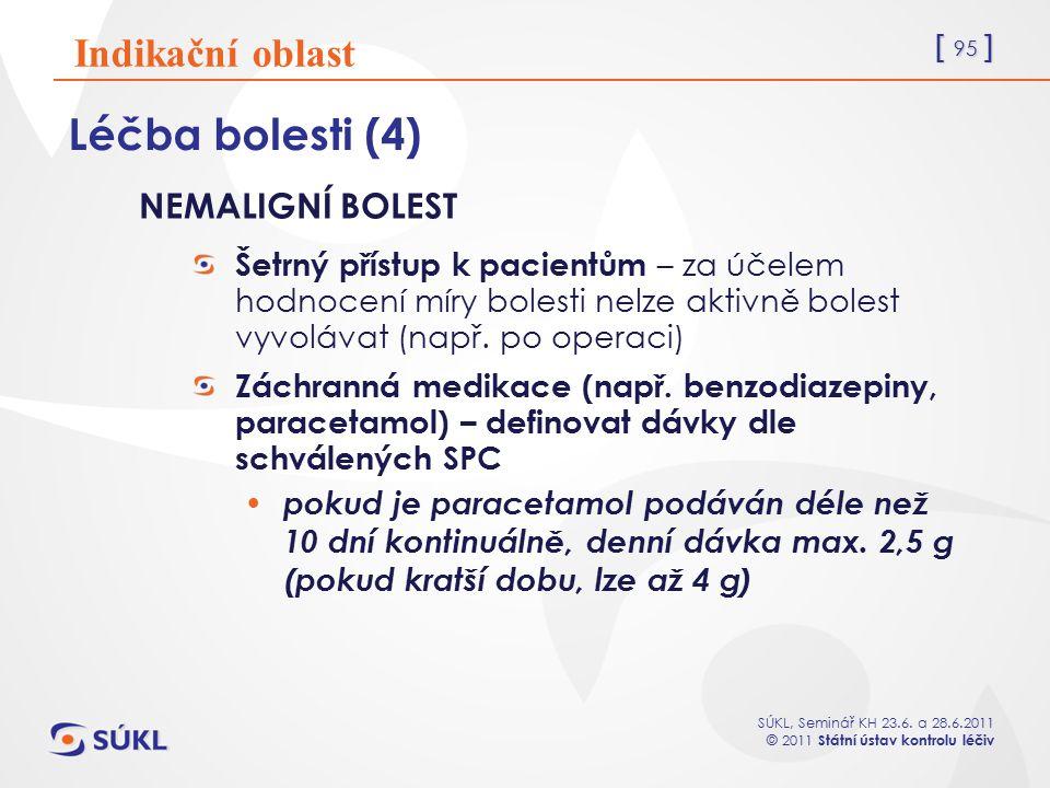 [ 95 ] SÚKL, Seminář KH 23.6. a 28.6.2011 © 2011 Státní ústav kontrolu léčiv Léčba bolesti (4) NEMALIGNÍ BOLEST Šetrný přístup k pacientům – za účelem