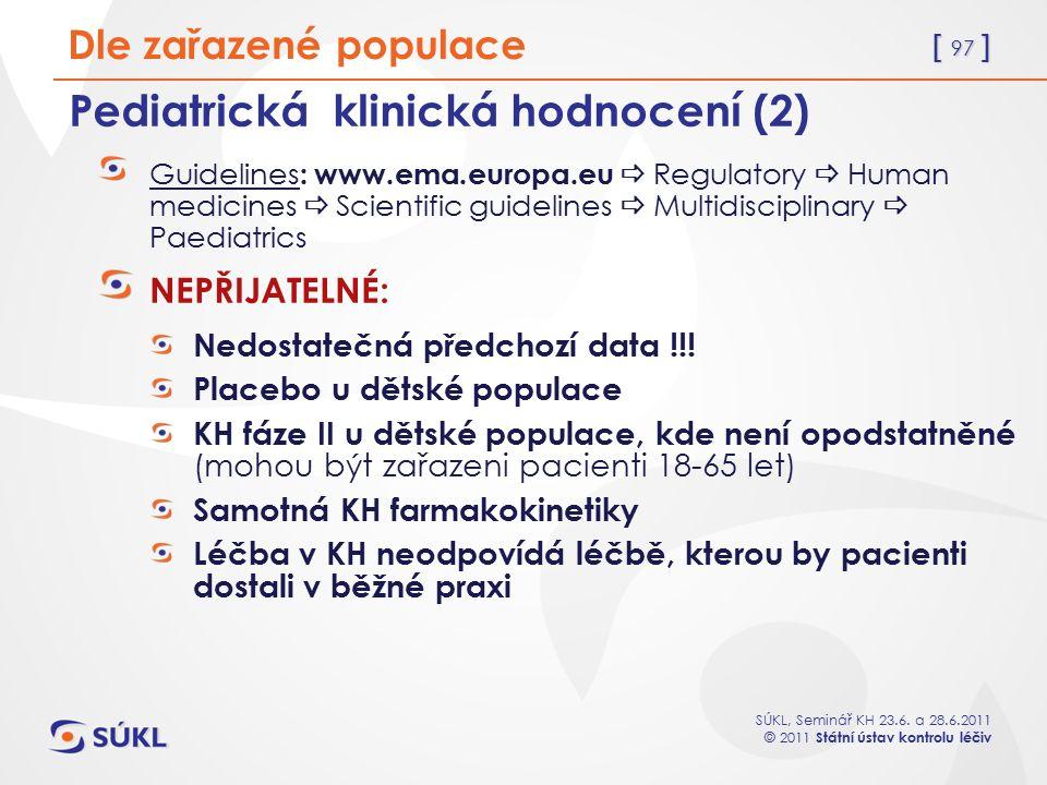[ 97 ] SÚKL, Seminář KH 23.6. a 28.6.2011 © 2011 Státní ústav kontrolu léčiv Pediatrická klinická hodnocení (2) Guidelines : www.ema.europa.eu  Regul