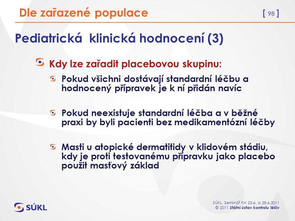 [ 98 ] SÚKL, Seminář KH 23.6. a 28.6.2011 © 2011 Státní ústav kontrolu léčiv Pediatrická klinická hodnocení (3) Kdy lze zařadit placebovou skupinu: Po