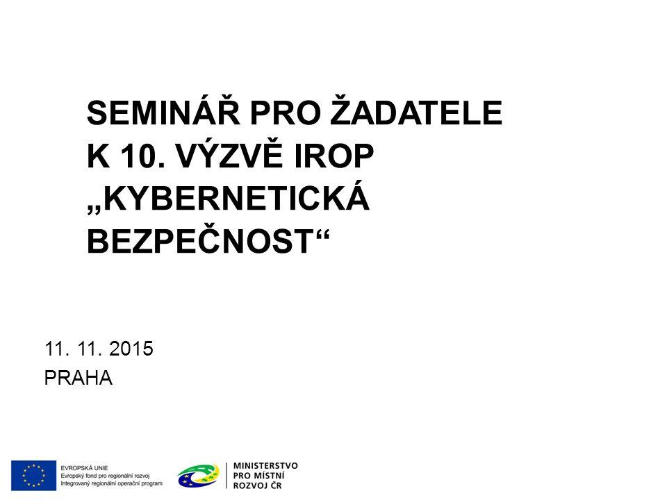 """SEMINÁŘ PRO ŽADATELE K 10. VÝZVĚ IROP """"KYBERNETICKÁ BEZPEČNOST 11. 11. 2015 PRAHA"""