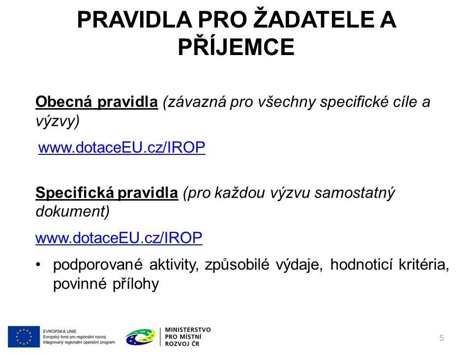 PRAVIDLA PRO ŽADATELE A PŘÍJEMCE Obecná pravidla (závazná pro všechny specifické cíle a výzvy) www.dotaceEU.cz/IROP Specifická pravidla (pro každou výzvu samostatný dokument) www.dotaceEU.cz/IROP podporované aktivity, způsobilé výdaje, hodnoticí kritéria, povinné přílohy 5