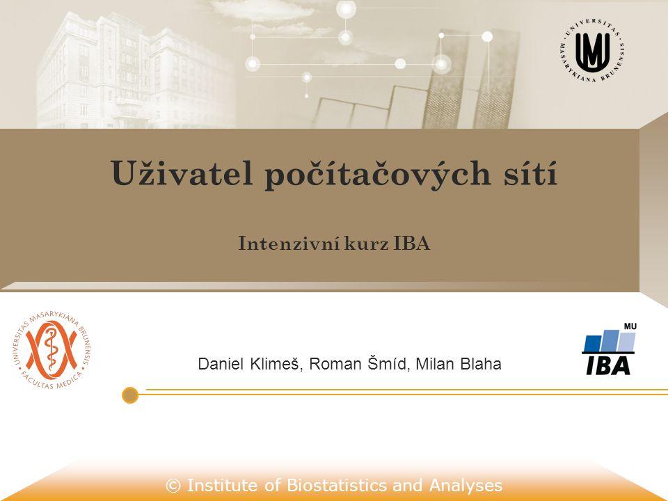 © Institute of Biostatistics and Analyses Uživatel počítačových sítí Intenzivní kurz IBA Daniel Klimeš, Roman Šmíd, Milan Blaha