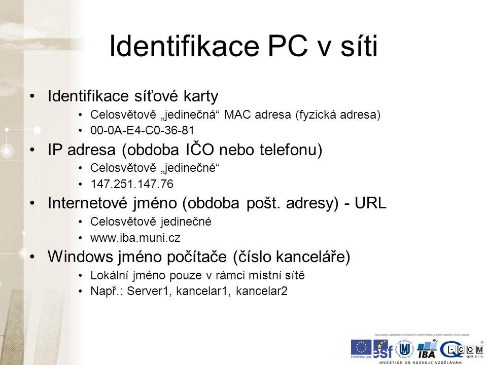 """Identifikace PC v síti Identifikace síťové karty Celosvětově """"jedinečná MAC adresa (fyzická adresa) 00-0A-E4-C0-36-81 IP adresa (obdoba IČO nebo telefonu) Celosvětově """"jedinečné 147.251.147.76 Internetové jméno (obdoba pošt."""