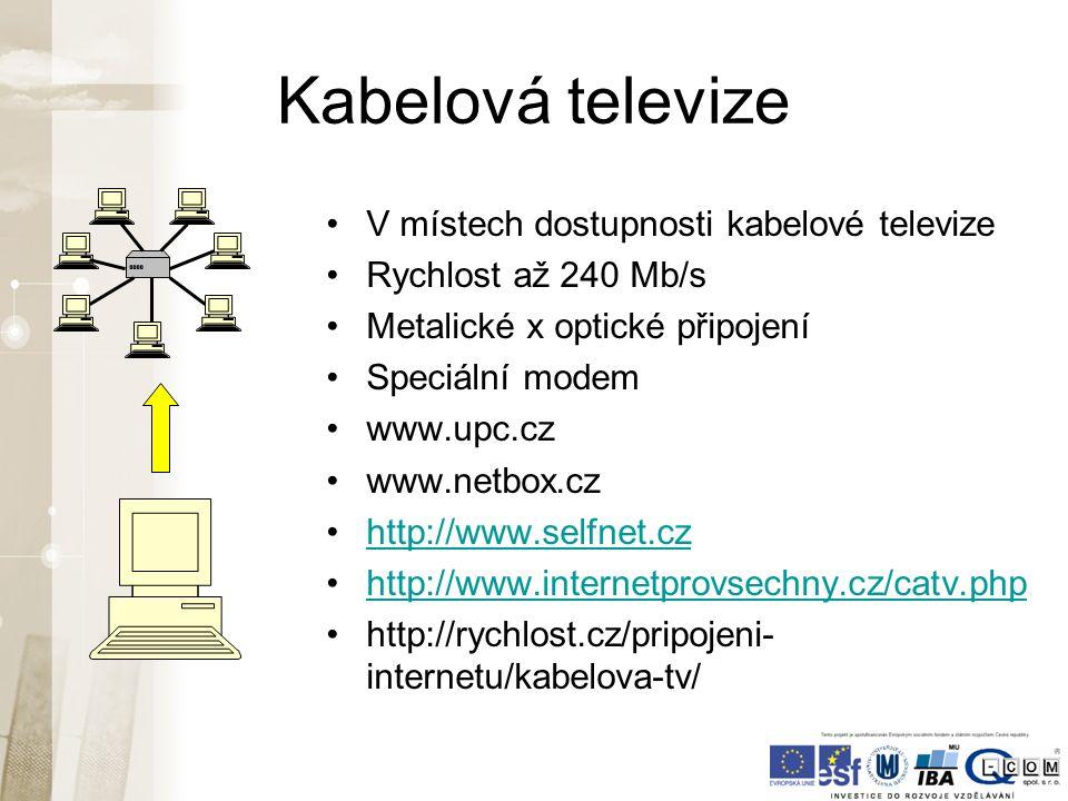 Kabelová televize V místech dostupnosti kabelové televize Rychlost až 240 Mb/s Metalické x optické připojení Speciální modem www.upc.cz www.netbox.cz http://www.selfnet.cz http://www.internetprovsechny.cz/catv.php http://rychlost.cz/pripojeni- internetu/kabelova-tv/