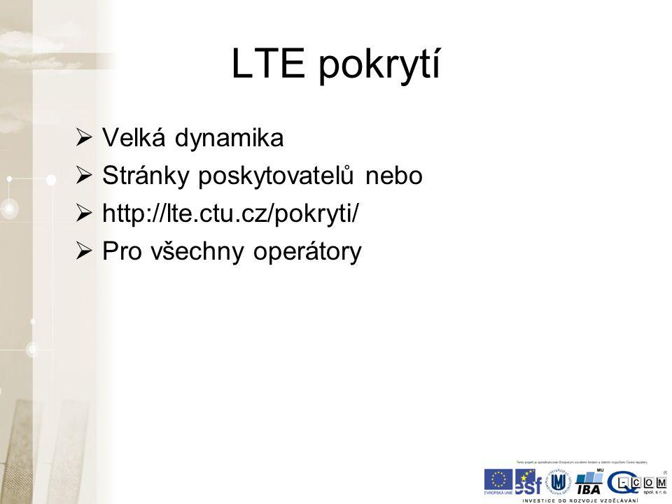 LTE pokrytí  Velká dynamika  Stránky poskytovatelů nebo  http://lte.ctu.cz/pokryti/  Pro všechny operátory