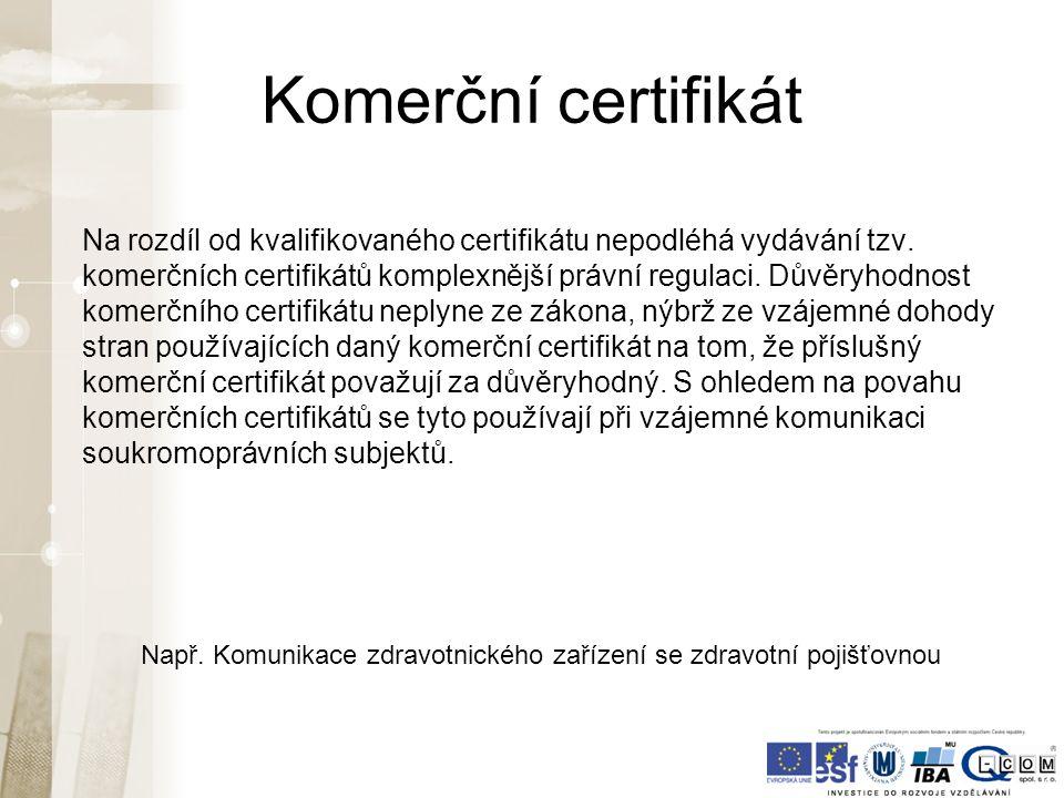Komerční certifikát Na rozdíl od kvalifikovaného certifikátu nepodléhá vydávání tzv.