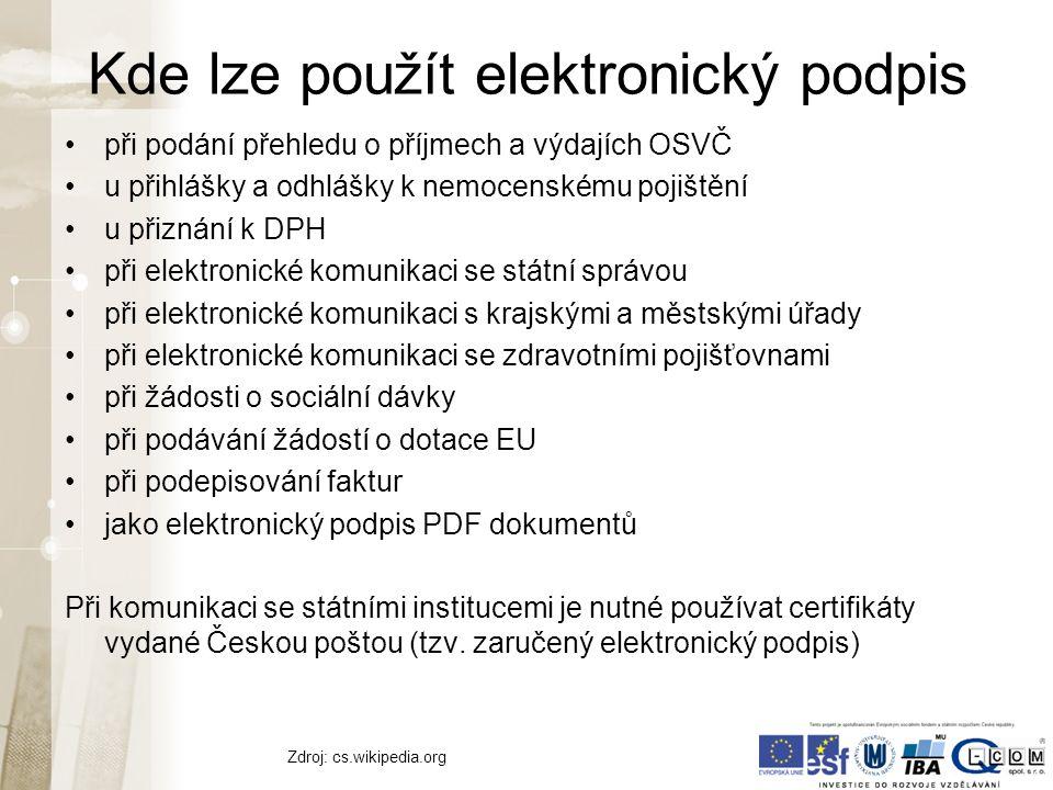 Kde lze použít elektronický podpis při podání přehledu o příjmech a výdajích OSVČ u přihlášky a odhlášky k nemocenskému pojištění u přiznání k DPH při elektronické komunikaci se státní správou při elektronické komunikaci s krajskými a městskými úřady při elektronické komunikaci se zdravotními pojišťovnami při žádosti o sociální dávky při podávání žádostí o dotace EU při podepisování faktur jako elektronický podpis PDF dokumentů Při komunikaci se státními institucemi je nutné používat certifikáty vydané Českou poštou (tzv.