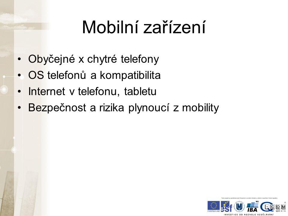 Mobilní zařízení Obyčejné x chytré telefony OS telefonů a kompatibilita Internet v telefonu, tabletu Bezpečnost a rizika plynoucí z mobility