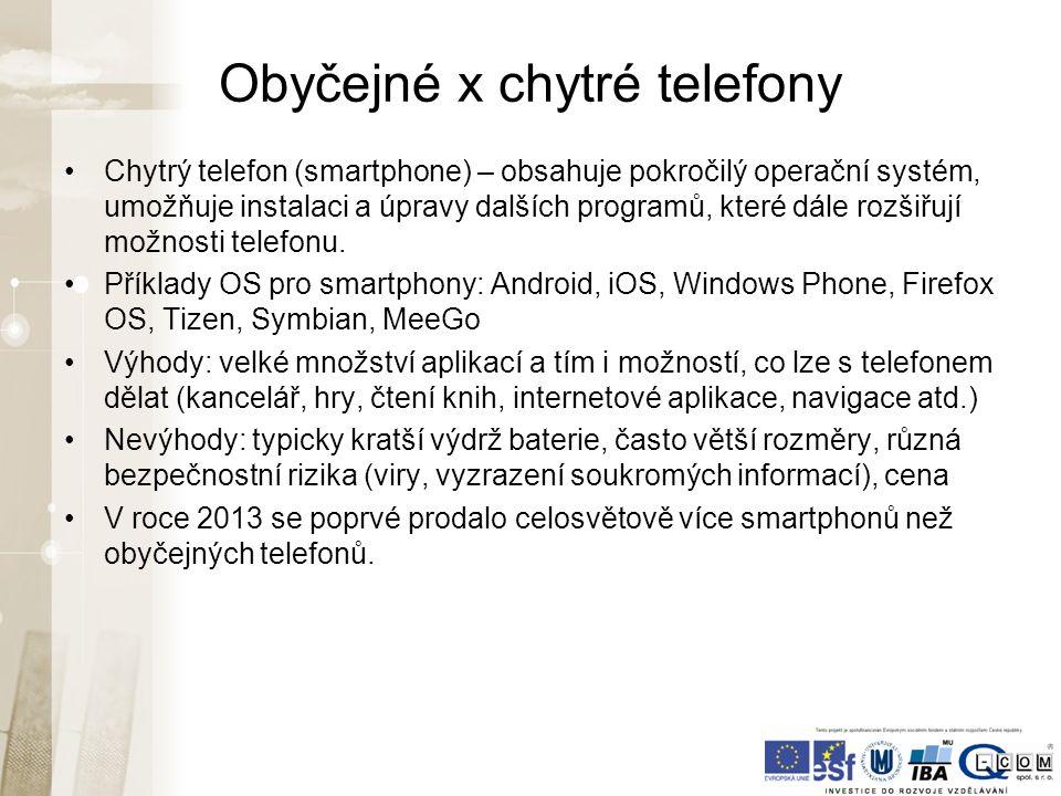 Obyčejné x chytré telefony Chytrý telefon (smartphone) – obsahuje pokročilý operační systém, umožňuje instalaci a úpravy dalších programů, které dále rozšiřují možnosti telefonu.