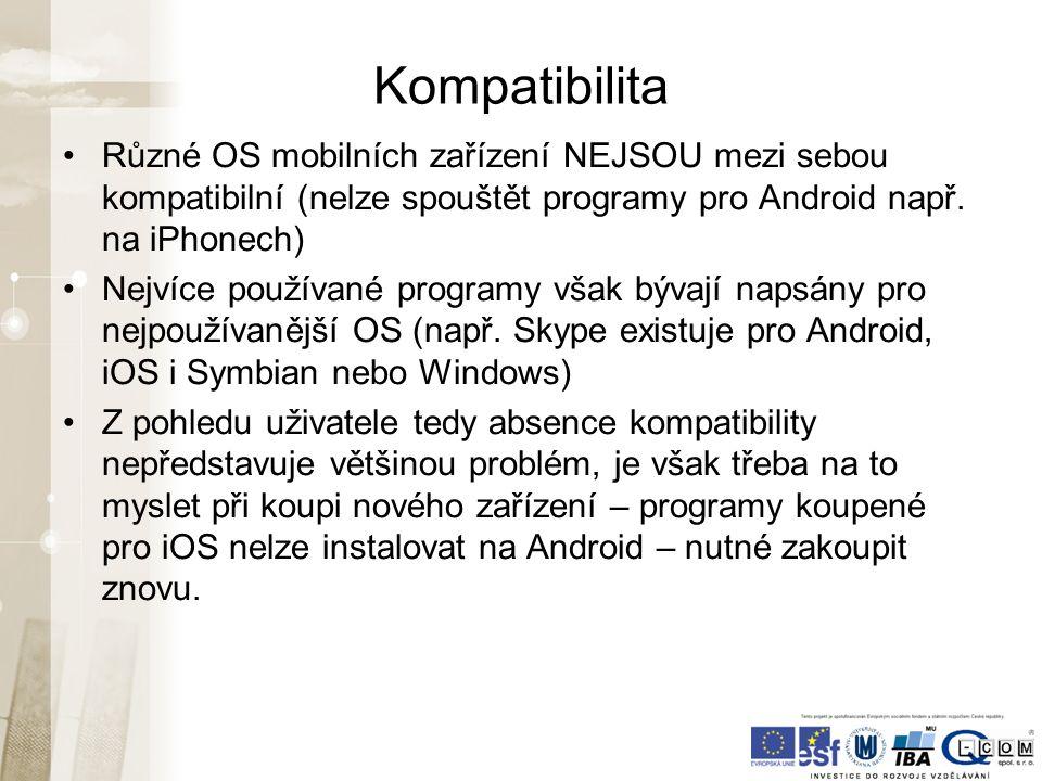 Kompatibilita Různé OS mobilních zařízení NEJSOU mezi sebou kompatibilní (nelze spouštět programy pro Android např.
