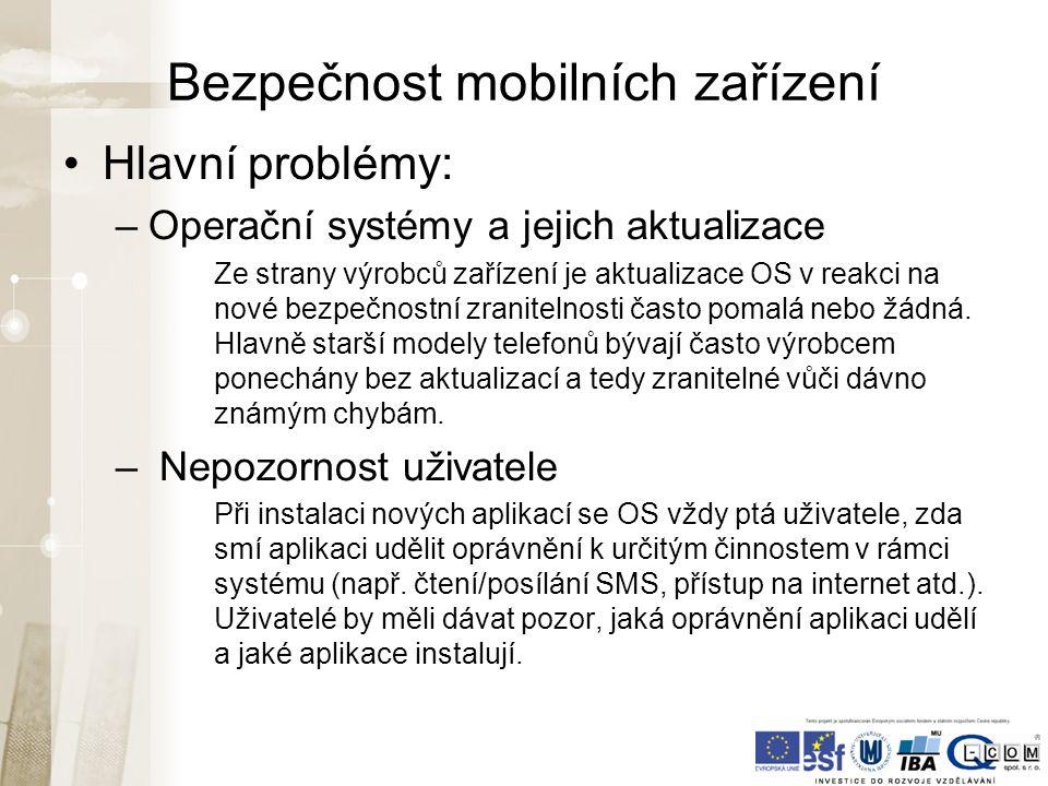 Bezpečnost mobilních zařízení Hlavní problémy: –Operační systémy a jejich aktualizace Ze strany výrobců zařízení je aktualizace OS v reakci na nové bezpečnostní zranitelnosti často pomalá nebo žádná.