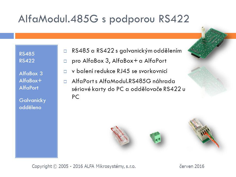 AlfaModul.485G s podporou RS422 RS485 RS422 AlfaBox 3 AlfaBox+ AlfaPort Galvanicky odděleno  RS485 a RS422 s galvanickým oddělením  pro AlfaBox 3, AlfaBox+ a AlfaPort  v balení redukce RJ45 se svorkovnicí  AlfaPort s AlfaModul.RS485G náhrada sériové karty do PC a oddělovače RS422 u PC červen 2016 Copyright © 2005 - 2016 ALFA Mikrosystémy, s.r.o.