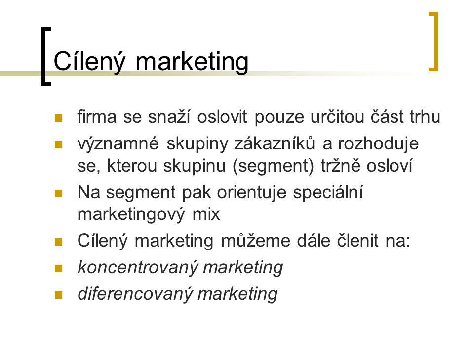 Cílený marketing firma se snaží oslovit pouze určitou část trhu významné skupiny zákazníků a rozhoduje se, kterou skupinu (segment) tržně osloví Na segment pak orientuje speciální marketingový mix Cílený marketing můžeme dále členit na: koncentrovaný marketing diferencovaný marketing