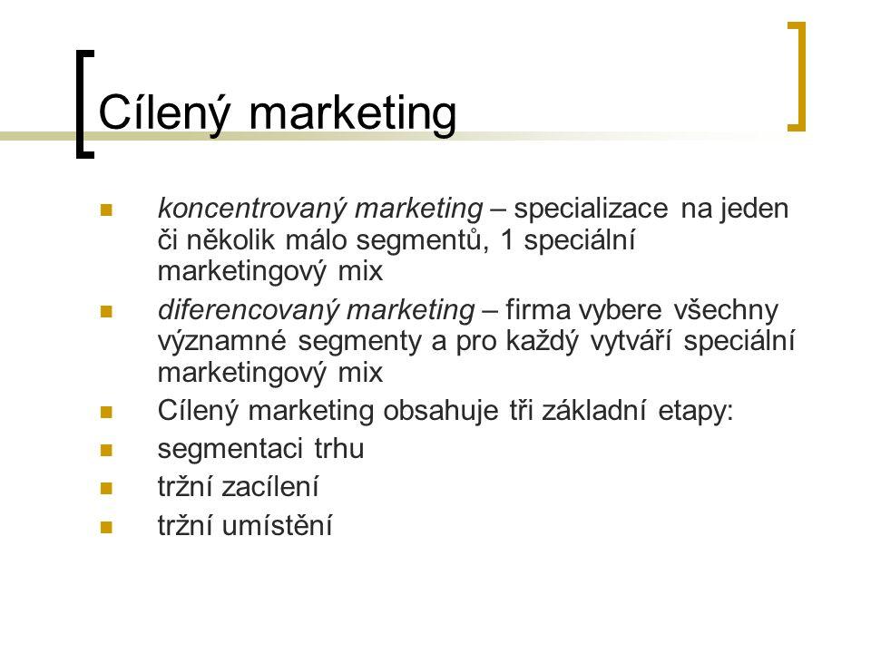 Cílený marketing koncentrovaný marketing – specializace na jeden či několik málo segmentů, 1 speciální marketingový mix diferencovaný marketing – firma vybere všechny významné segmenty a pro každý vytváří speciální marketingový mix Cílený marketing obsahuje tři základní etapy: segmentaci trhu tržní zacílení tržní umístění