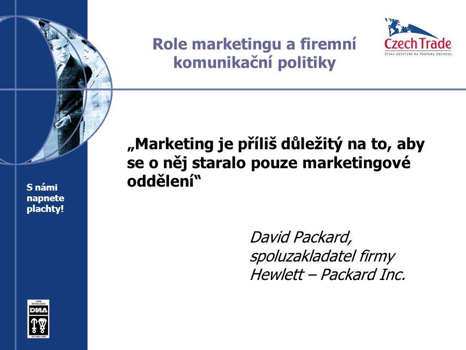 """Role marketingu a firemní komunikační politiky """"Marketing je příliš důležitý na to, aby se o něj staralo pouze marketingové oddělení David Packard, spoluzakladatel firmy Hewlett – Packard Inc."""