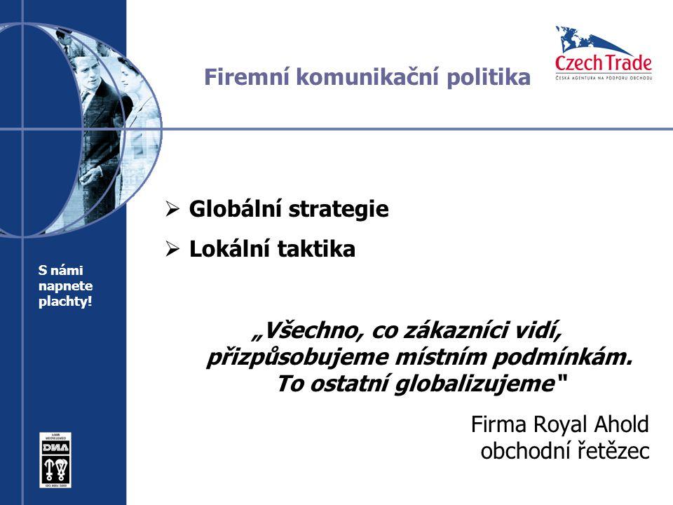 """Firemní komunikační politika  Globální strategie  Lokální taktika """"Všechno, co zákazníci vidí, přizpůsobujeme místním podmínkám."""