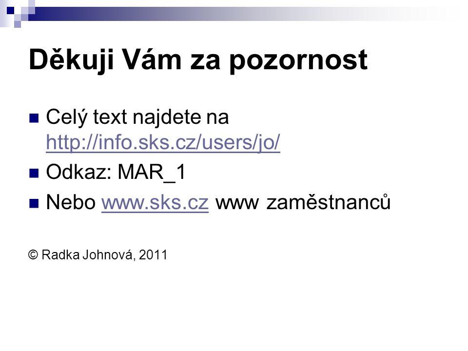 Děkuji Vám za pozornost Celý text najdete na http://info.sks.cz/users/jo/ http://info.sks.cz/users/jo/ Odkaz: MAR_1 Nebo www.sks.cz www zaměstnancůwww.sks.cz © Radka Johnová, 2011
