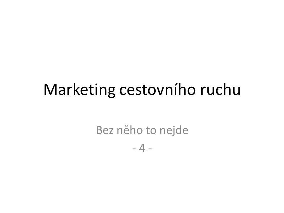 Marketing cestovního ruchu Bez něho to nejde - 4 -