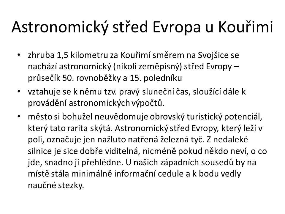 Astronomický střed Evropa u Kouřimi zhruba 1,5 kilometru za Kouřimí směrem na Svojšice se nachází astronomický (nikoli zeměpisný) střed Evropy – průsečík 50.