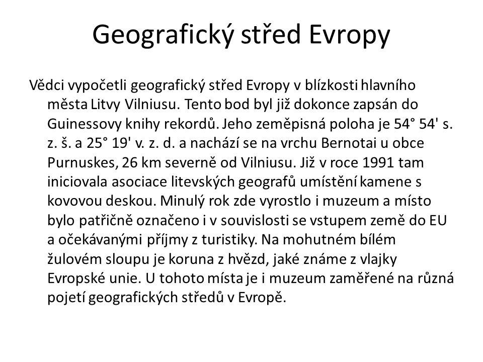 Geografický střed Evropy Vědci vypočetli geografický střed Evropy v blízkosti hlavního města Litvy Vilniusu.