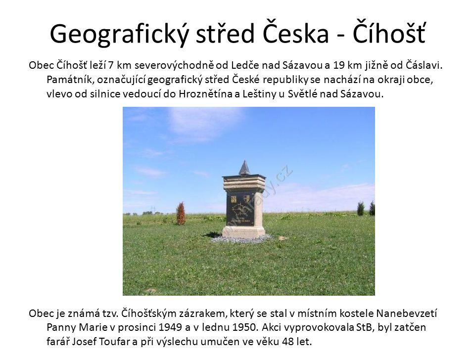 Geografický střed Česka - Číhošť Obec Číhošť leží 7 km severovýchodně od Ledče nad Sázavou a 19 km jižně od Čáslavi.