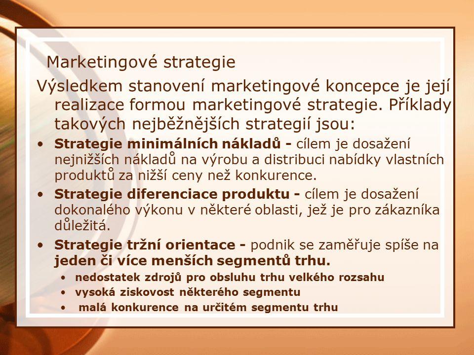Marketingové strategie Výsledkem stanovení marketingové koncepce je její realizace formou marketingové strategie.