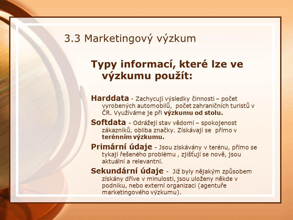 3.3 Marketingový výzkum Typy informací, které lze ve výzkumu použít: Harddata - Zachycují výsledky činnosti – počet vyrobených automobilů, počet zahraničních turistů v ČR.