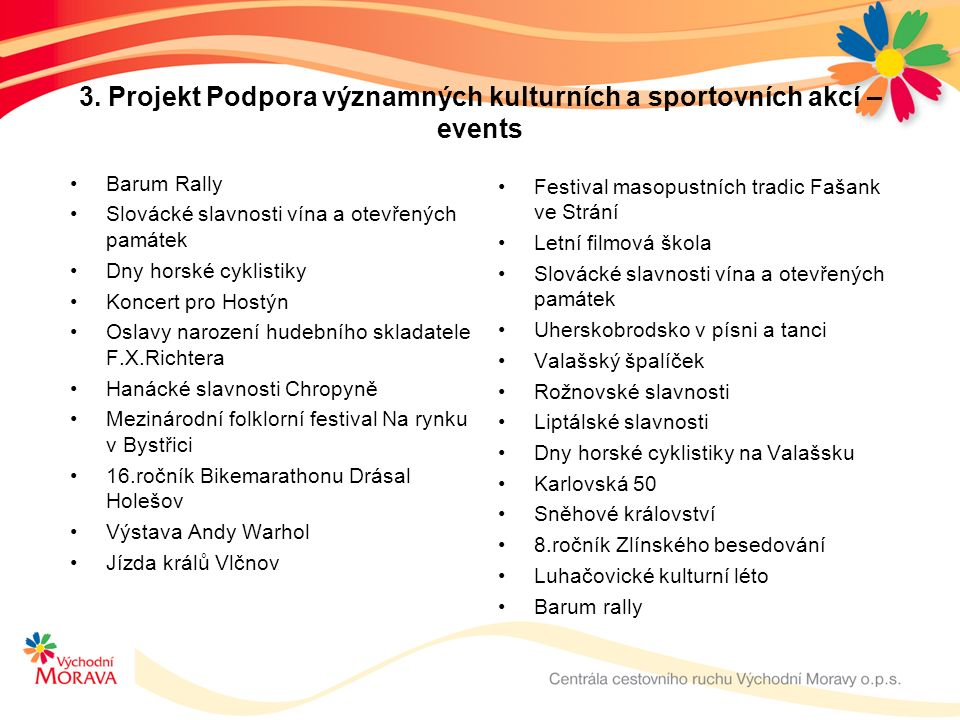 3. Projekt Podpora významných kulturních a sportovních akcí – events Barum Rally Slovácké slavnosti vína a otevřených památek Dny horské cyklistiky Ko