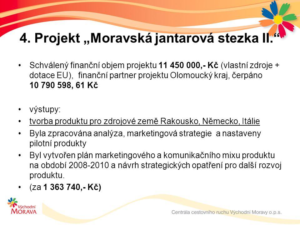 """4. Projekt """"Moravská jantarová stezka II."""" Schválený finanční objem projektu 11 450 000,- Kč (vlastní zdroje + dotace EU), finanční partner projektu O"""