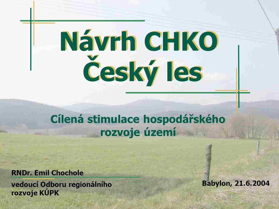 Návrh CHKO Český les Cílená stimulace hospodářského rozvoje území RNDr. Emil Chochole vedoucí Odboru regionálního rozvoje KÚPK Babylon, 21.6.2004