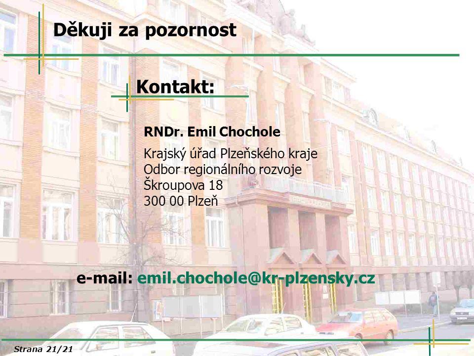 Děkuji za pozornost Kontakt: RNDr. Emil Chochole Krajský úřad Plzeňského kraje Odbor regionálního rozvoje Škroupova 18 300 00 Plzeň e-mail: emil.choch