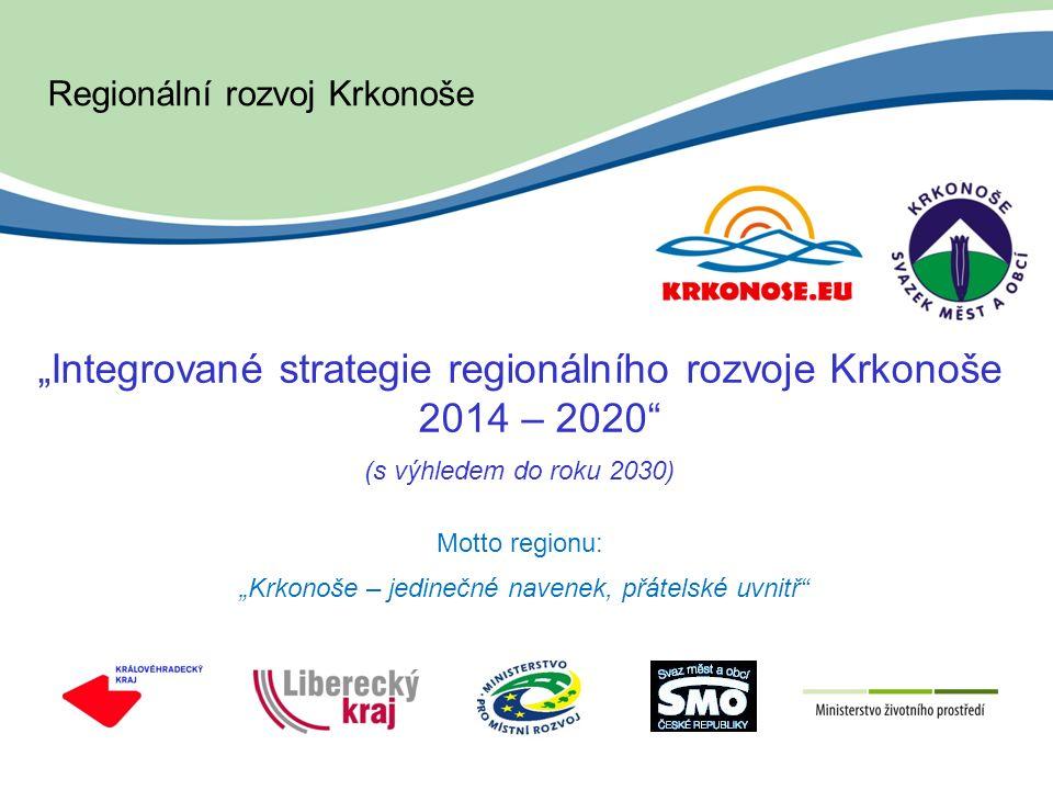 """Regionální rozvoj Krkonoše """"Integrované strategie regionálního rozvoje Krkonoše 2014 – 2020 (s výhledem do roku 2030) Motto regionu: """"Krkonoše – jedinečné navenek, přátelské uvnitř"""