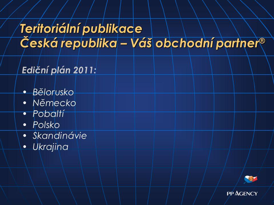 Teritoriální publikace Česká republika – Váš obchodní partner ® Ediční plán 2011: Bělorusko Německo Pobaltí Polsko Skandinávie Ukrajina