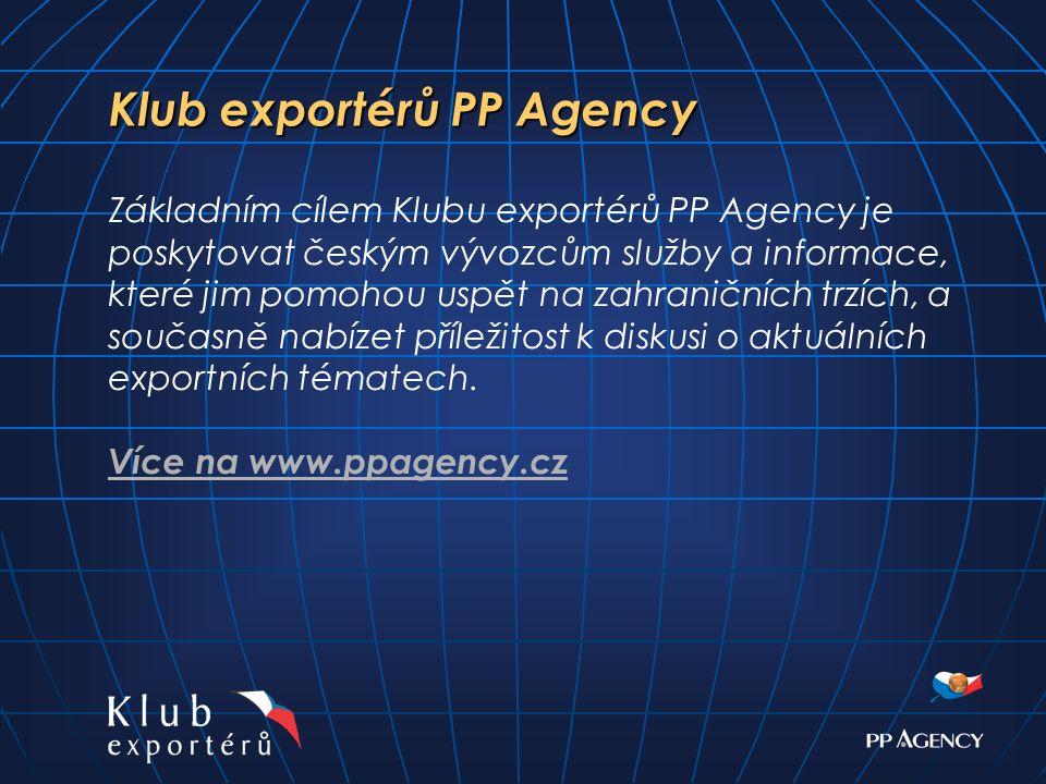 Klub exportérů PP Agency Klub exportérů PP Agency Základním cílem Klubu exportérů PP Agency je poskytovat českým vývozcům služby a informace, které jim pomohou uspět na zahraničních trzích, a současně nabízet příležitost k diskusi o aktuálních exportních tématech.