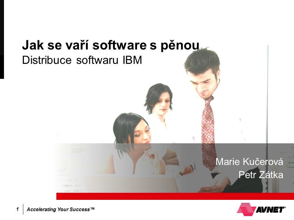 Accelerating Your Success™ 1 Jak se vaří software s pěnou Distribuce softwaru IBM Marie Kučerová Petr Zátka