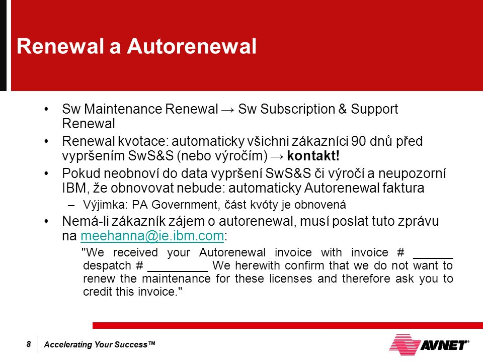 Accelerating Your Success™ 8 Renewal a Autorenewal Sw Maintenance Renewal → Sw Subscription & Support Renewal Renewal kvotace: automaticky všichni zák