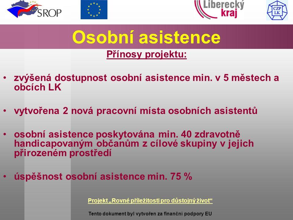 """Projekt """"Rovné příležitosti pro důstojný život Tento dokument byl vytvořen za finanční podpory EU Osobní asistence Přínosy projektu: zvýšená dostupnost osobní asistence min."""