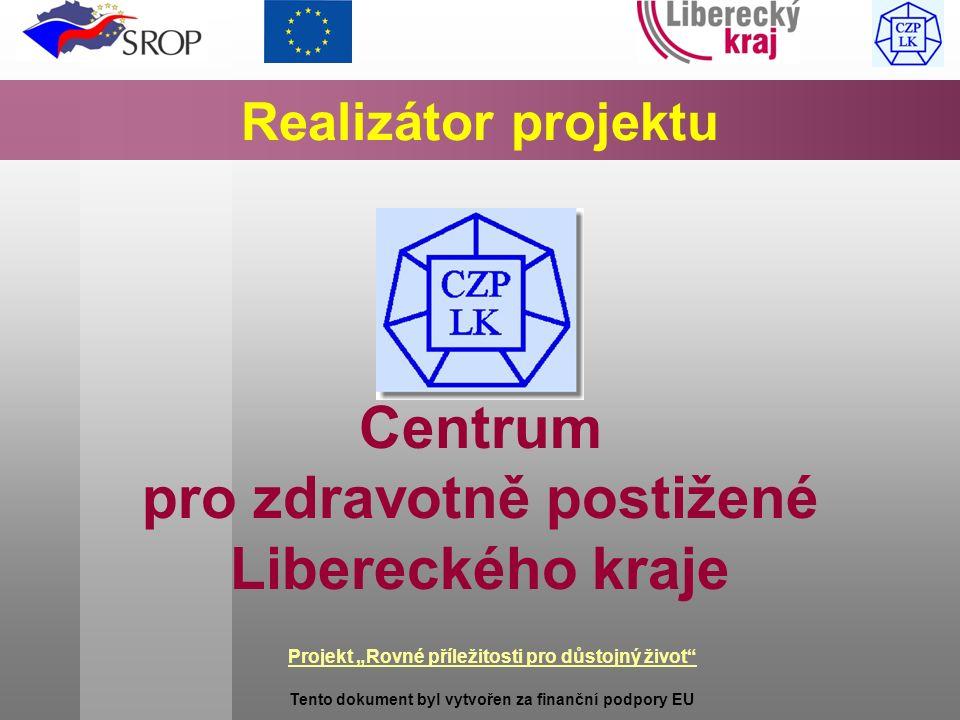 """Projekt """"Rovné příležitosti pro důstojný život Tento dokument byl vytvořen za finanční podpory EU Realizátor projektu Centrum pro zdravotně postižené Libereckého kraje"""