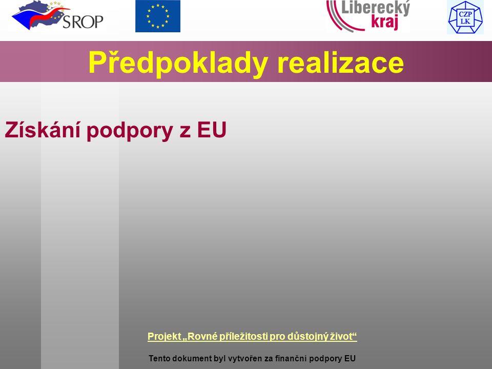 """Projekt """"Rovné příležitosti pro důstojný život Tento dokument byl vytvořen za finanční podpory EU Předpoklady realizace Získání podpory z EU"""