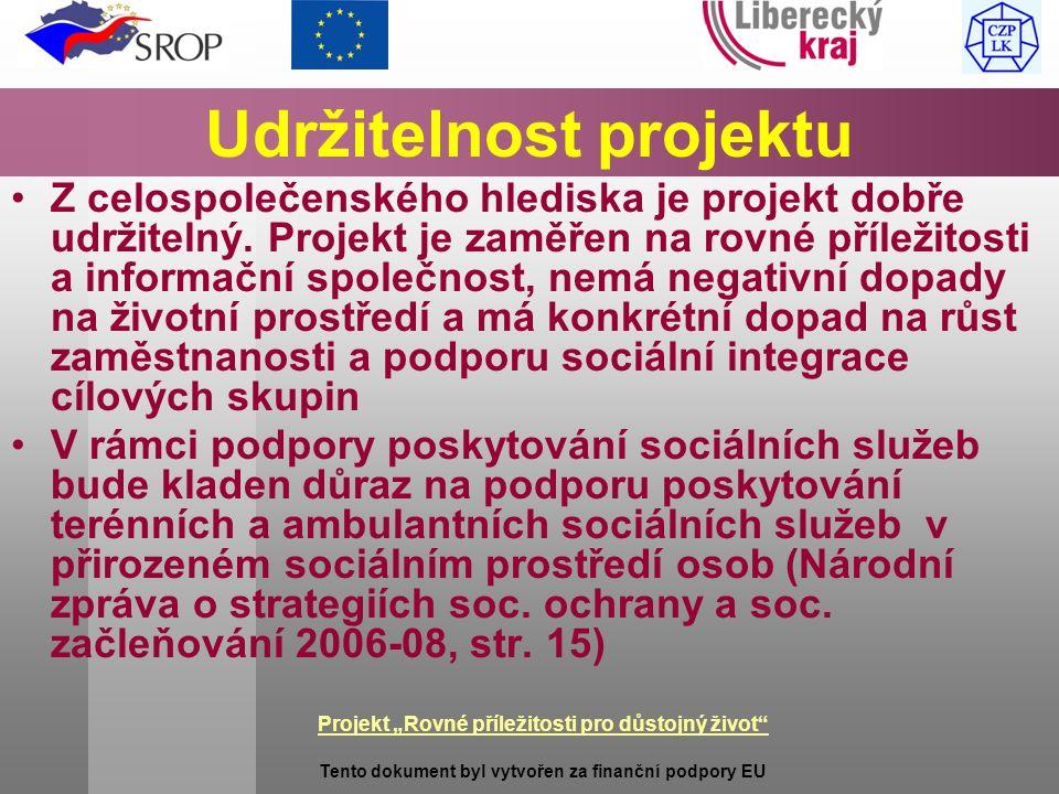 """Projekt """"Rovné příležitosti pro důstojný život Tento dokument byl vytvořen za finanční podpory EU Udržitelnost projektu Z celospolečenského hlediska je projekt dobře udržitelný."""