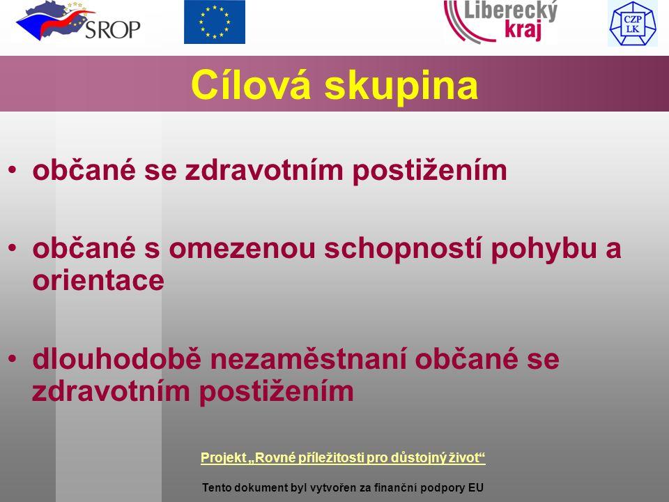 """Projekt """"Rovné příležitosti pro důstojný život Tento dokument byl vytvořen za finanční podpory EU Cílová skupina občané se zdravotním postižením občané s omezenou schopností pohybu a orientace dlouhodobě nezaměstnaní občané se zdravotním postižením"""